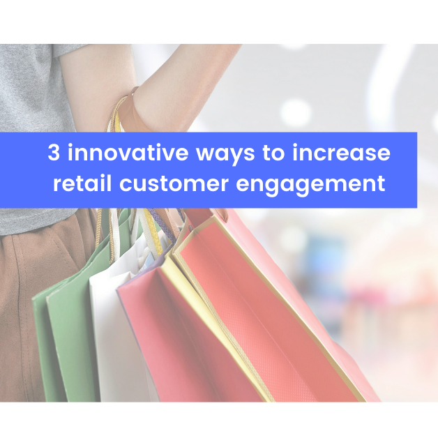 3 innovative ways to increase retail customer engagement